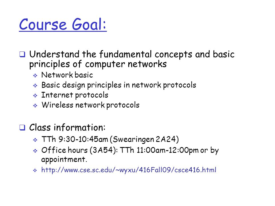 Course Goal: Understand the fundamental concepts and basic principles of computer networks. Network basic.