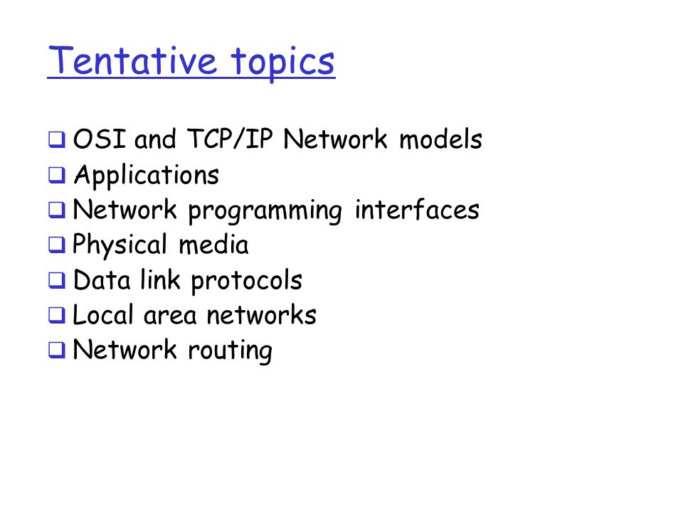Tentative topics OSI and TCP/IP Network models Applications