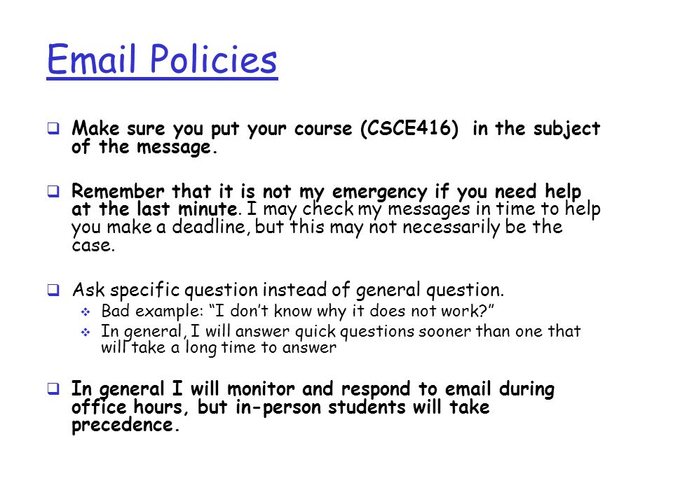 Email Policies Make sure you put your course (CSCE416) in the subject of the message.