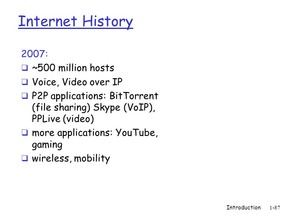 Internet History 2007: ~500 million hosts Voice, Video over IP