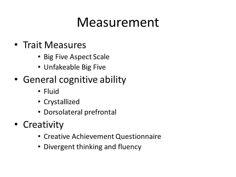 Measurement Trait Measures General cognitive ability Creativity