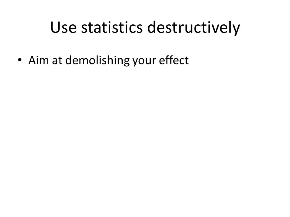 Use statistics destructively