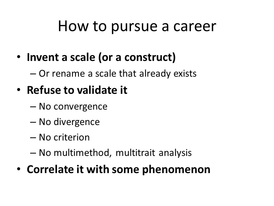 How to pursue a career Invent a scale (or a construct)