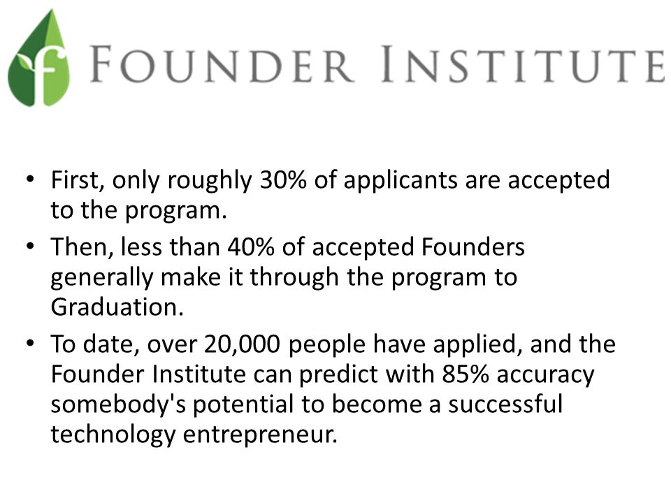 First, only roughly 30% of applicants are accepted to the program.