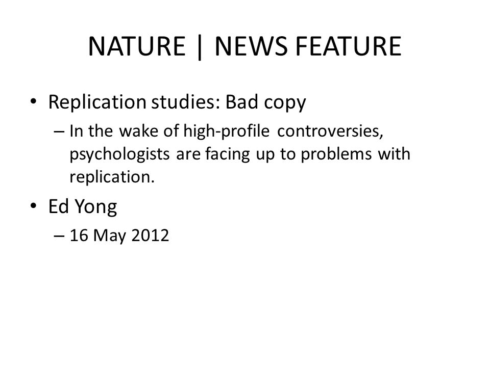 NATURE | NEWS FEATURE Replication studies: Bad copy Ed Yong