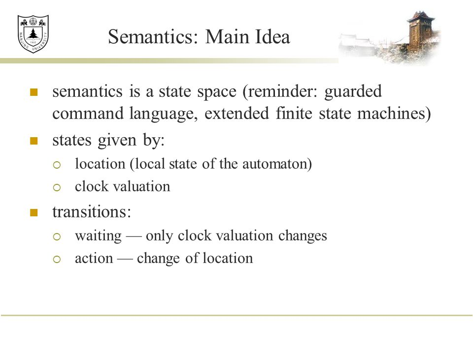 Semantics: Main Idea semantics is a state space (reminder: guarded command language, extended finite state machines)
