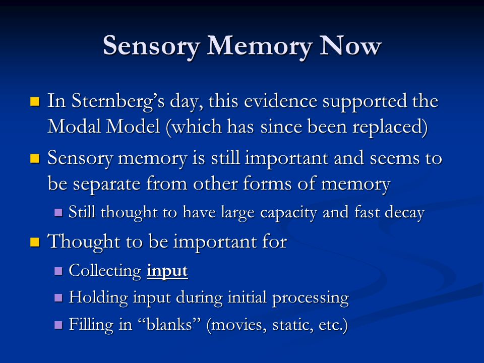 Sensory Memory Now In Sternberg's day, this evidence supported the Modal Model (which has since been replaced)