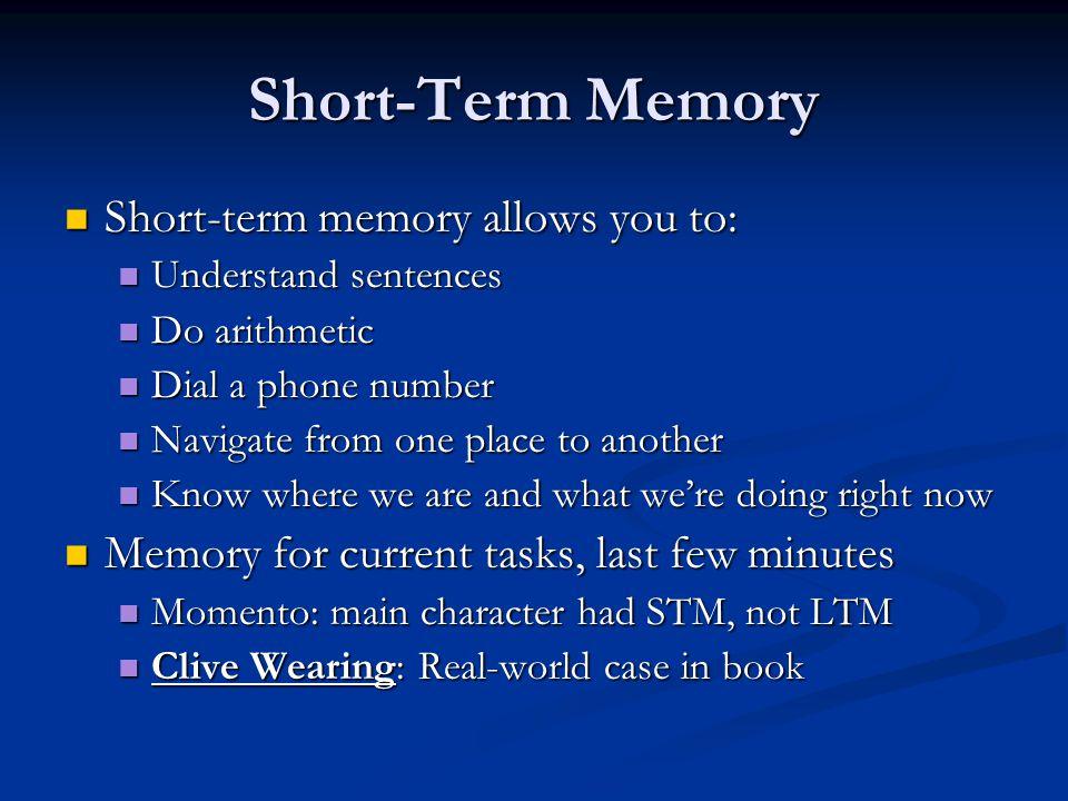Short-Term Memory Short-term memory allows you to: