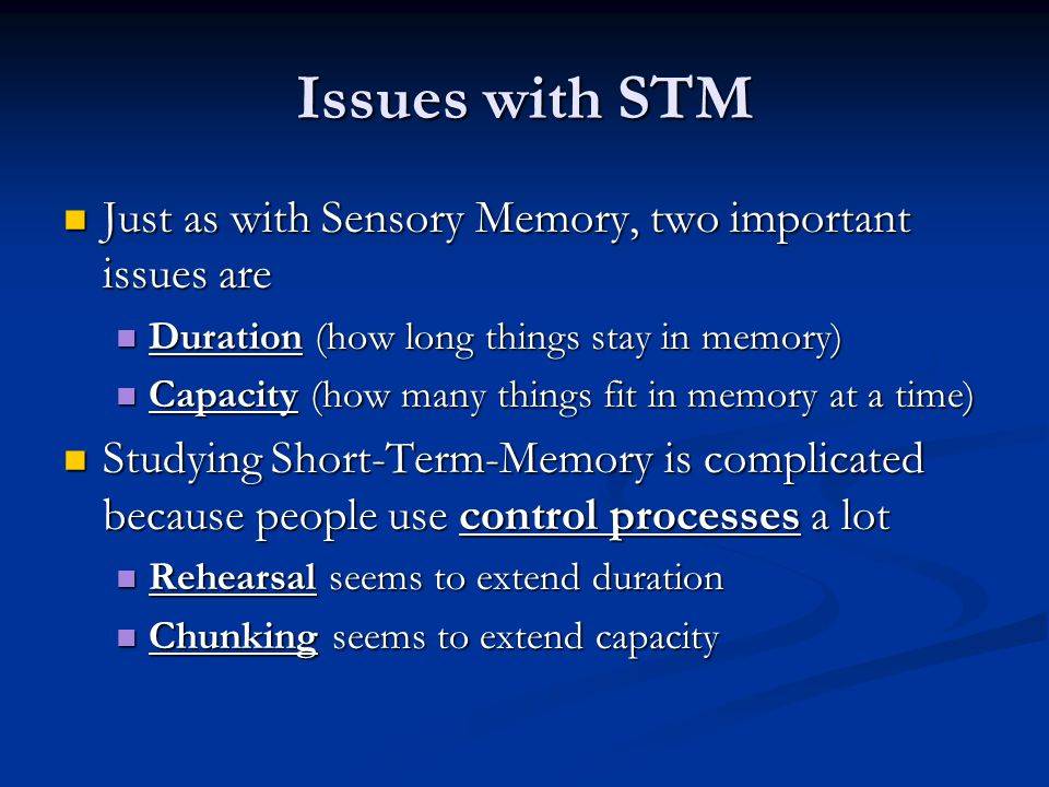 Issues with STM Just as with Sensory Memory, two important issues are