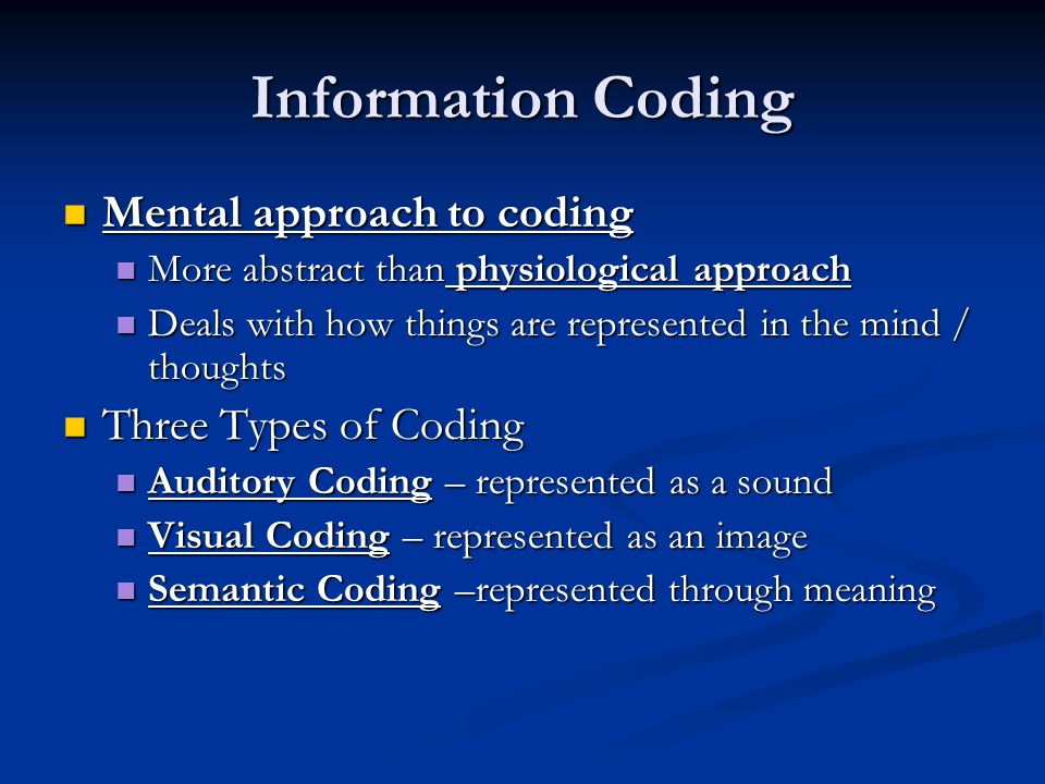 Information Coding Mental approach to coding Three Types of Coding