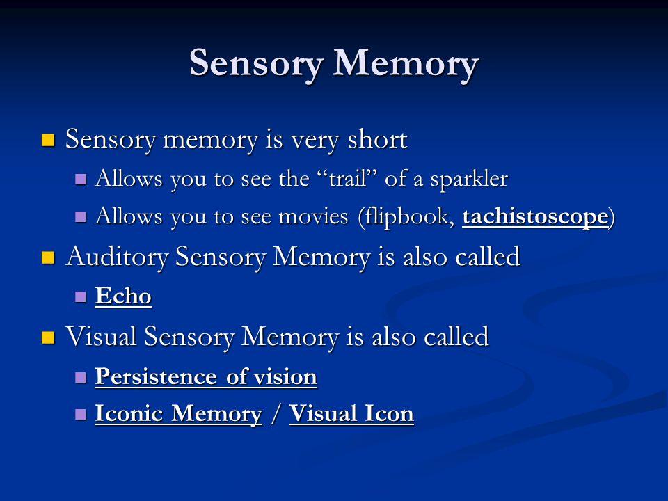 Sensory Memory Sensory memory is very short