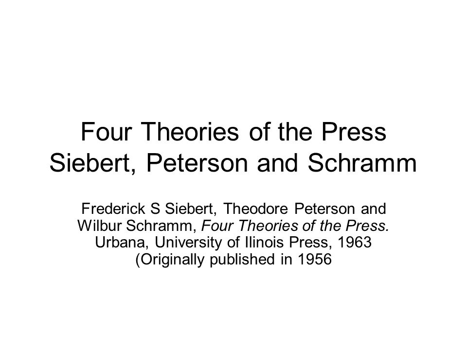 Four Theories of the Press Siebert, Peterson and Schramm