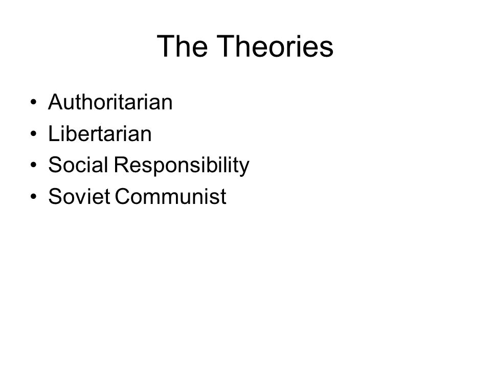 The Theories Authoritarian Libertarian Social Responsibility