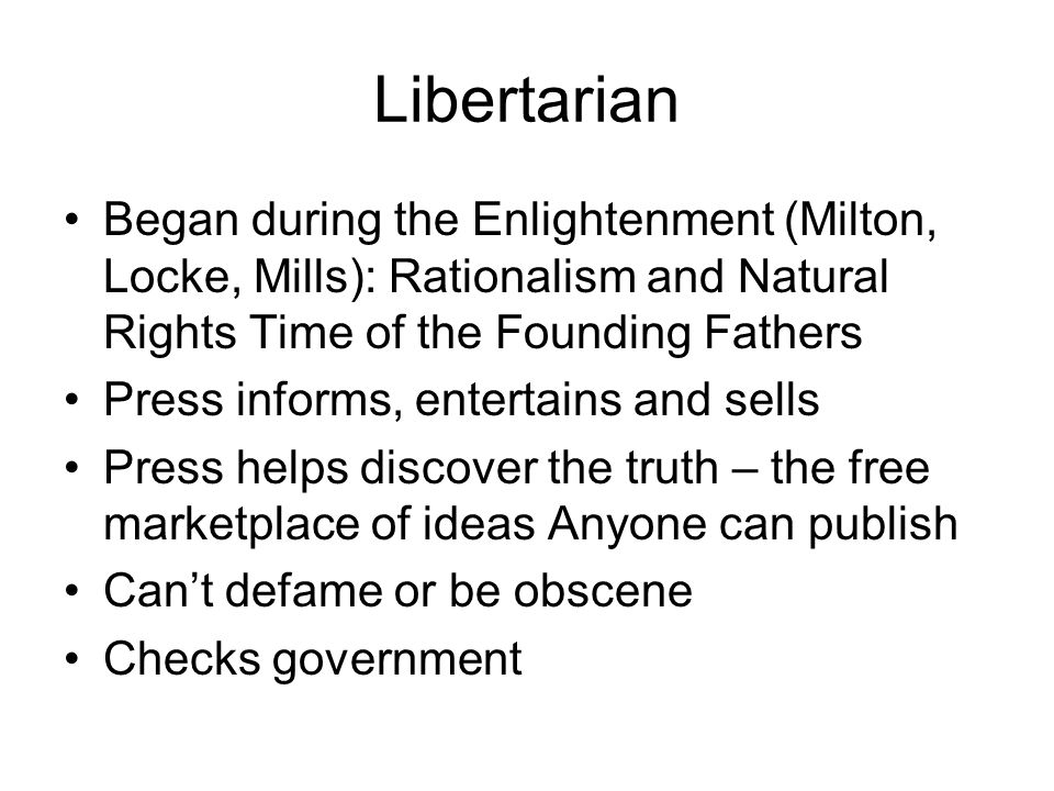 Libertarian Began during the Enlightenment (Milton, Locke, Mills): Rationalism and Natural Rights Time of the Founding Fathers.