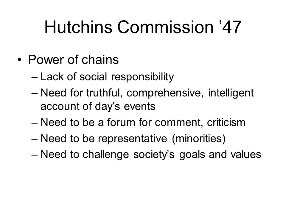 Hutchins Commission '47 Power of chains Lack of social responsibility