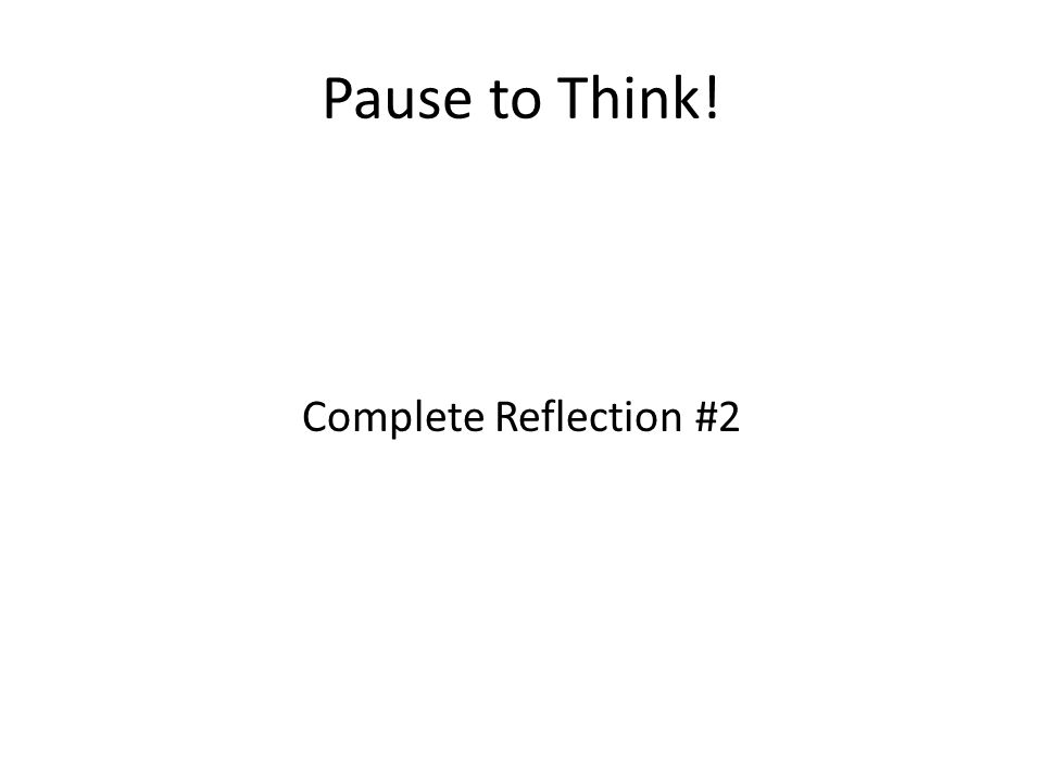Pause to Think! Complete Reflection #2