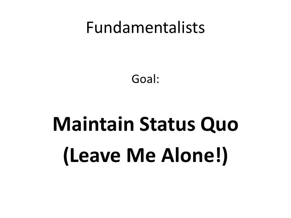 Maintain Status Quo (Leave Me Alone!)