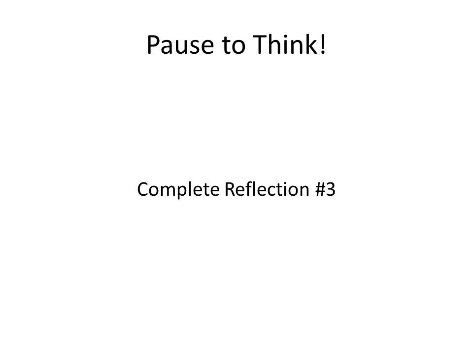 Pause to Think! Complete Reflection #3