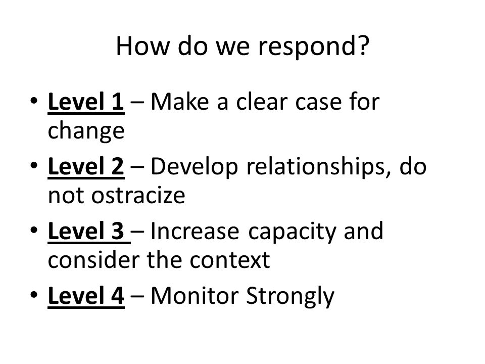 How do we respond Level 1 – Make a clear case for change