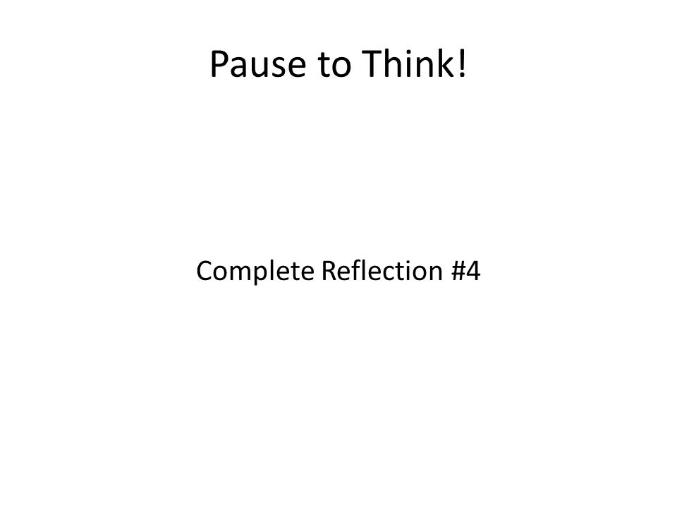 Pause to Think! Complete Reflection #4