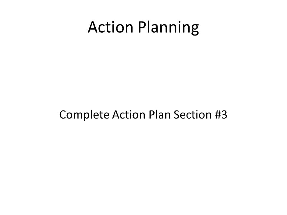 Complete Action Plan Section #3
