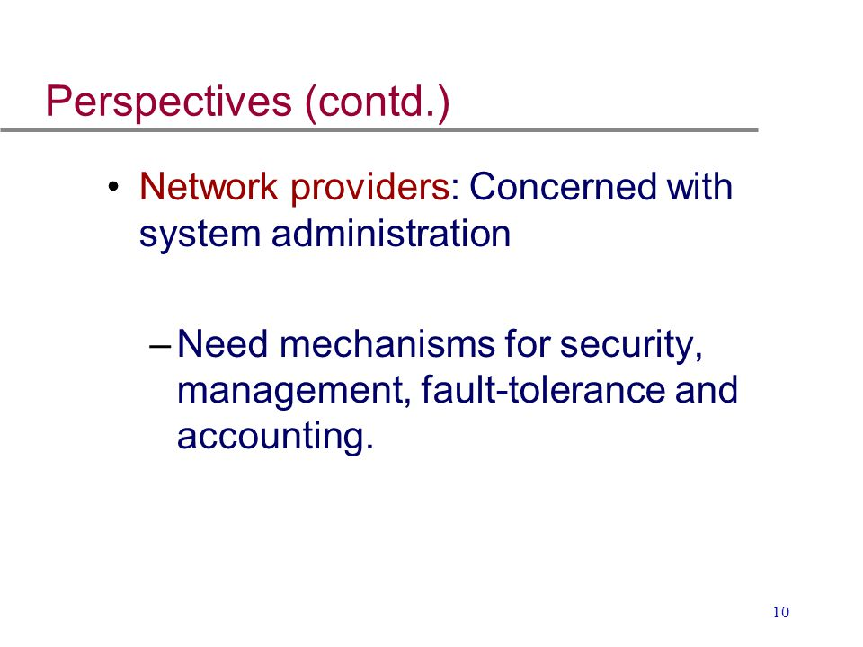 Perspectives (contd.) Network providers: Concerned with system administration.