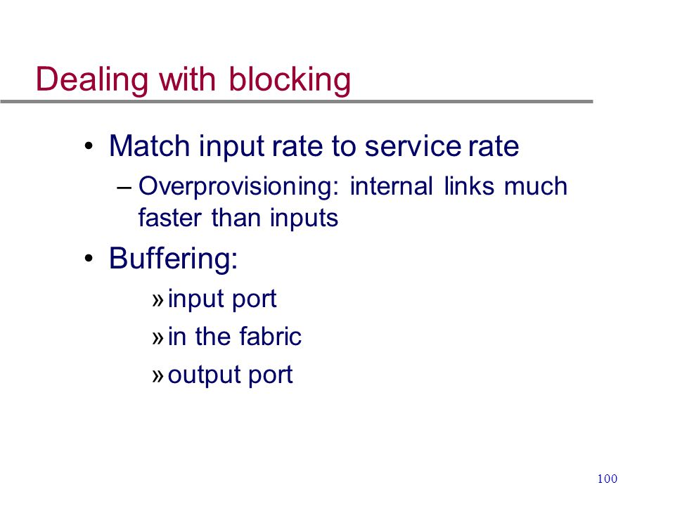 Dealing with blocking Match input rate to service rate Buffering: