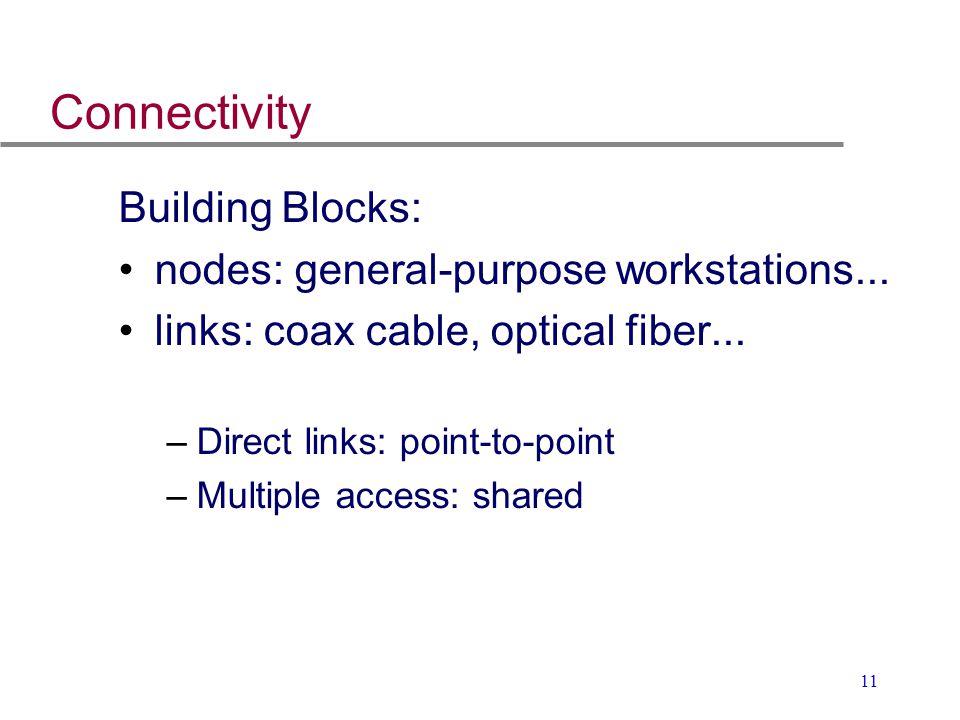 Connectivity Building Blocks: nodes: general-purpose workstations...