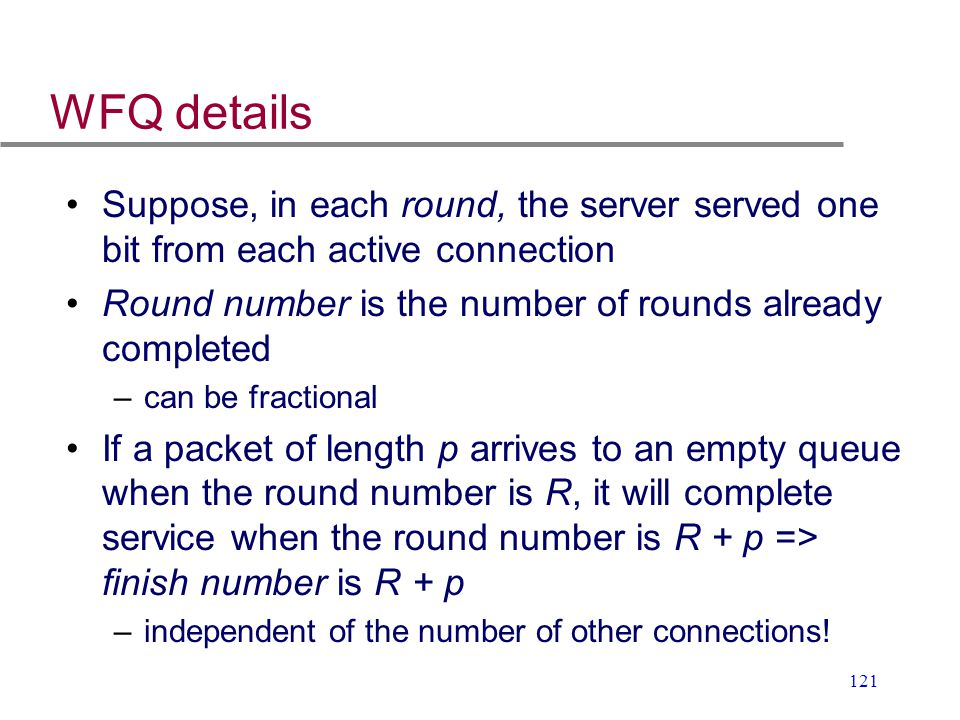 WFQ details Suppose, in each round, the server served one bit from each active connection. Round number is the number of rounds already completed.