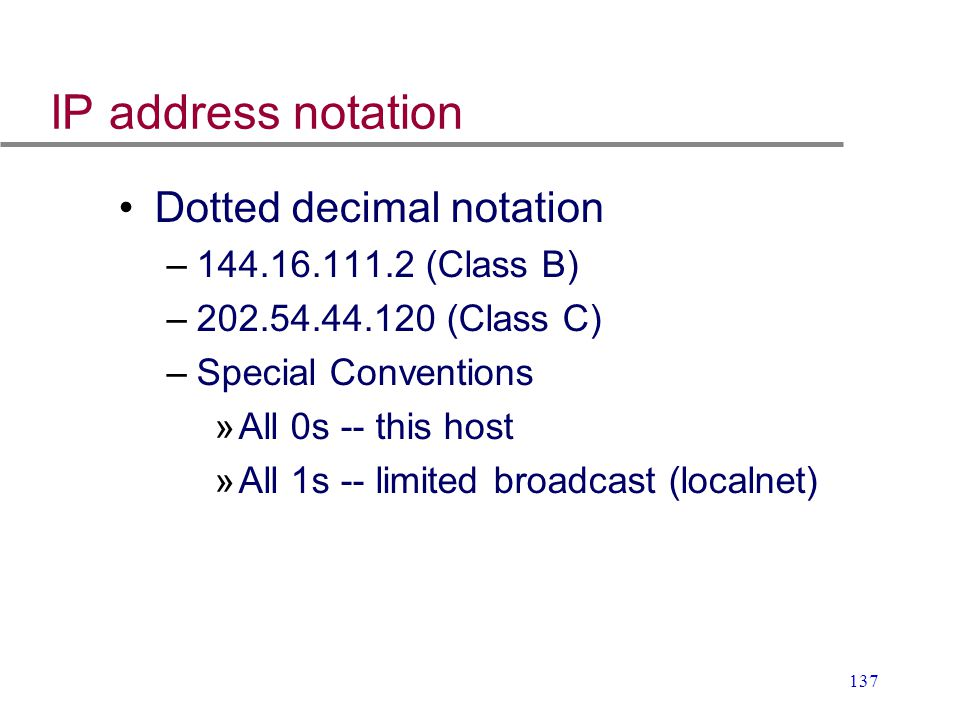 IP address notation Dotted decimal notation 144.16.111.2 (Class B)
