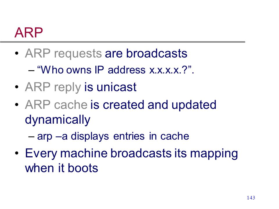 ARP ARP requests are broadcasts ARP reply is unicast