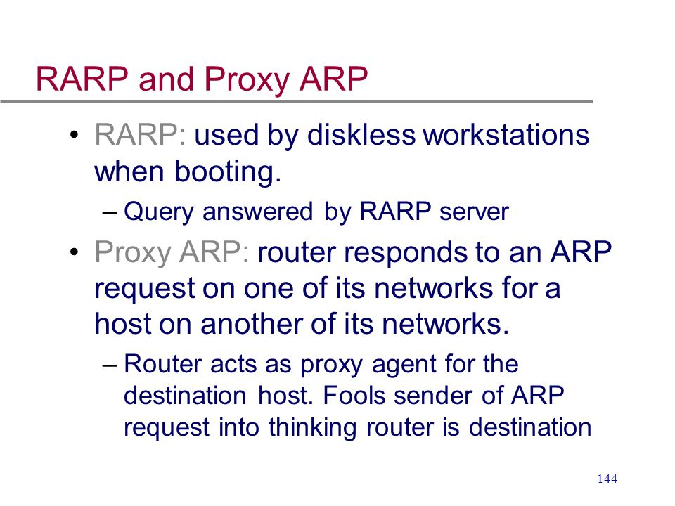 RARP and Proxy ARP RARP: used by diskless workstations when booting.