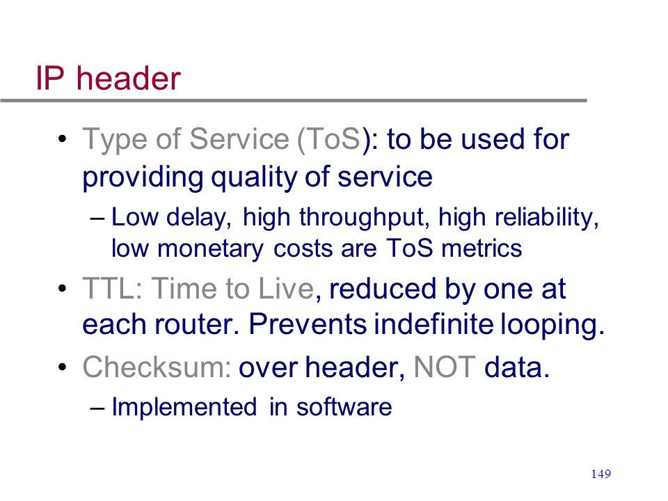 IP header Type of Service (ToS): to be used for providing quality of service.