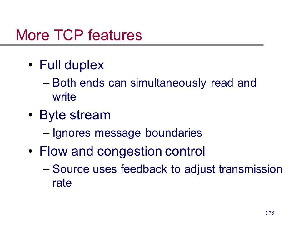 More TCP features Full duplex Byte stream Flow and congestion control