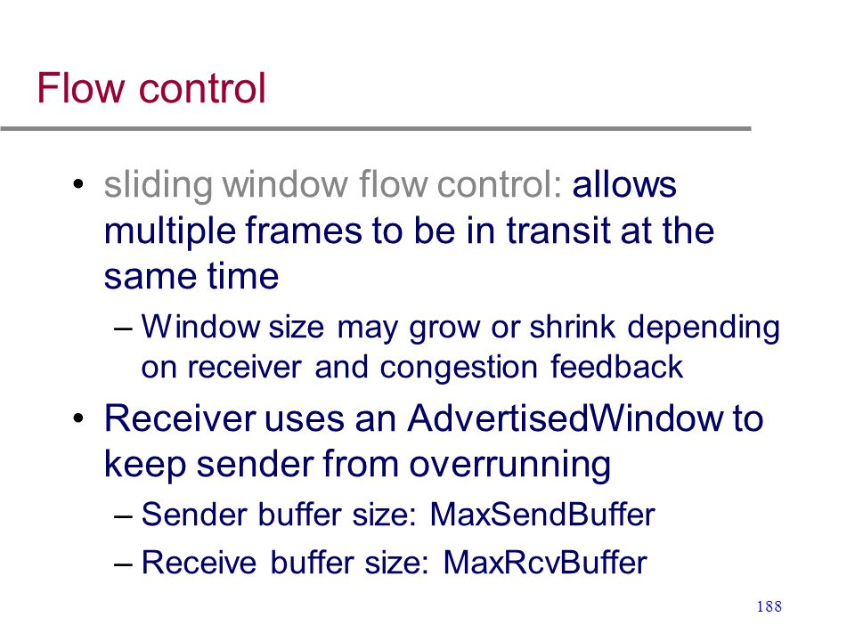 Flow control sliding window flow control: allows multiple frames to be in transit at the same time.