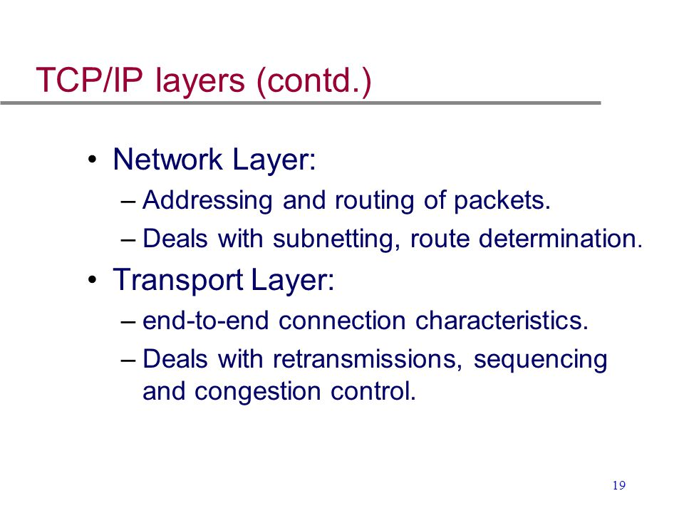 TCP/IP layers (contd.) Network Layer: Transport Layer: