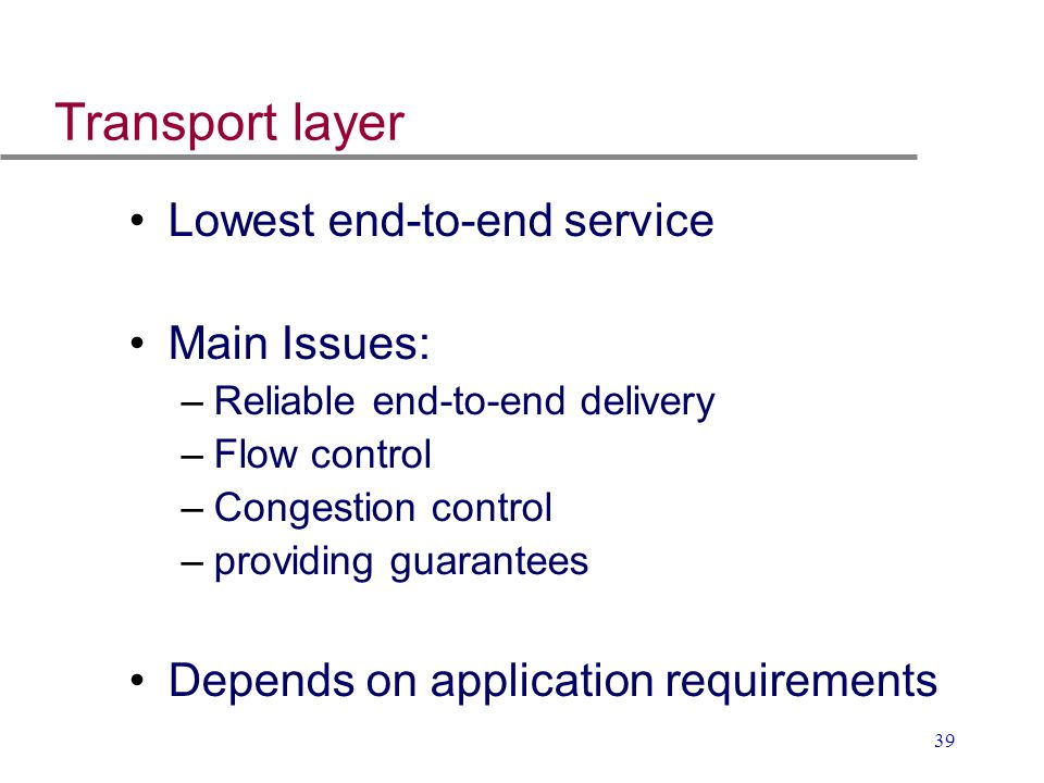 Transport layer Lowest end-to-end service Main Issues: