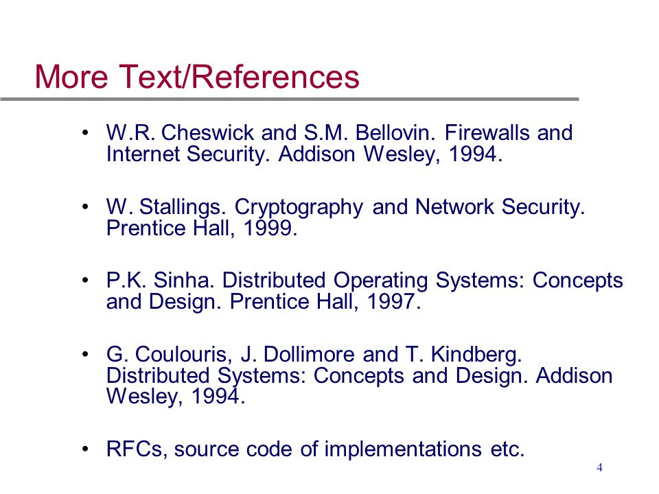 More Text/References W.R. Cheswick and S.M. Bellovin. Firewalls and Internet Security. Addison Wesley, 1994.