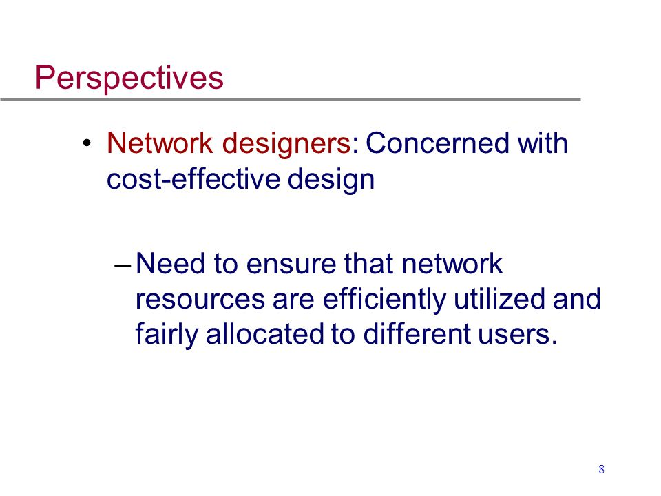 Perspectives Network designers: Concerned with cost-effective design