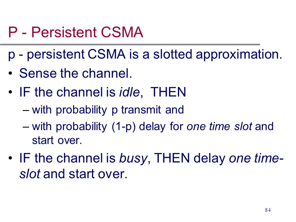 P - Persistent CSMA p - persistent CSMA is a slotted approximation.