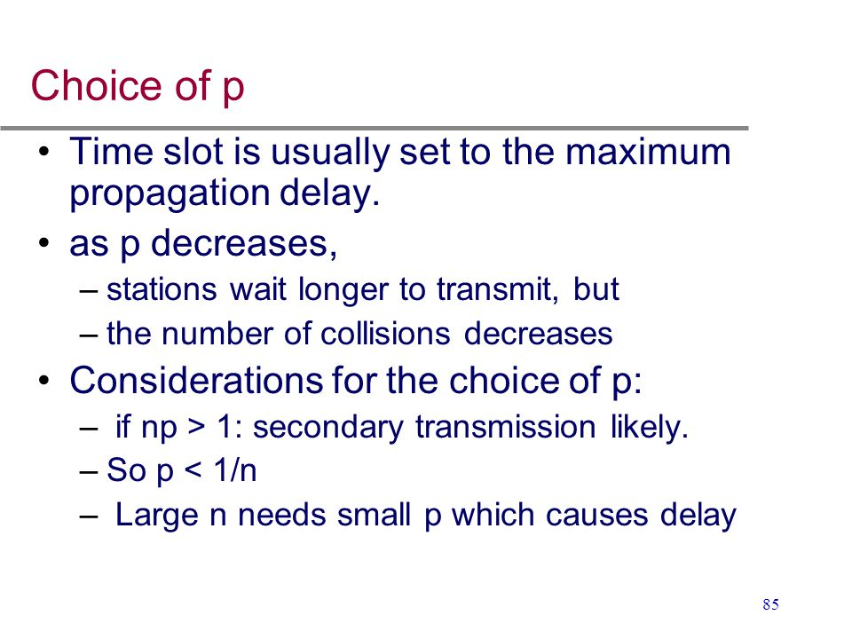 Choice of p Time slot is usually set to the maximum propagation delay.