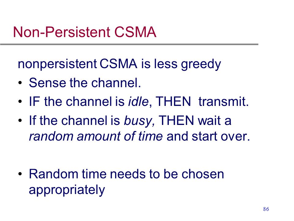 Non-Persistent CSMA nonpersistent CSMA is less greedy