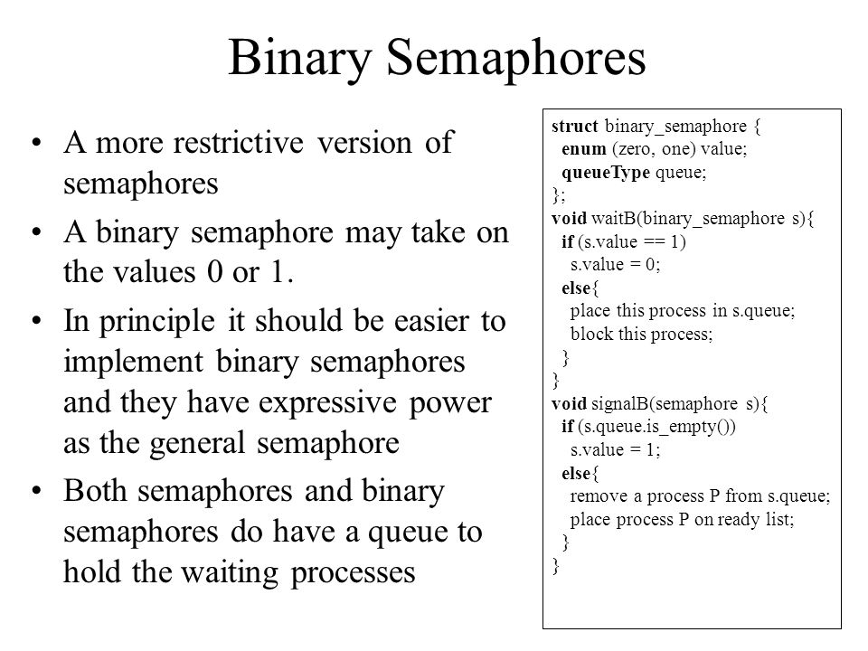 Binary Semaphores A more restrictive version of semaphores