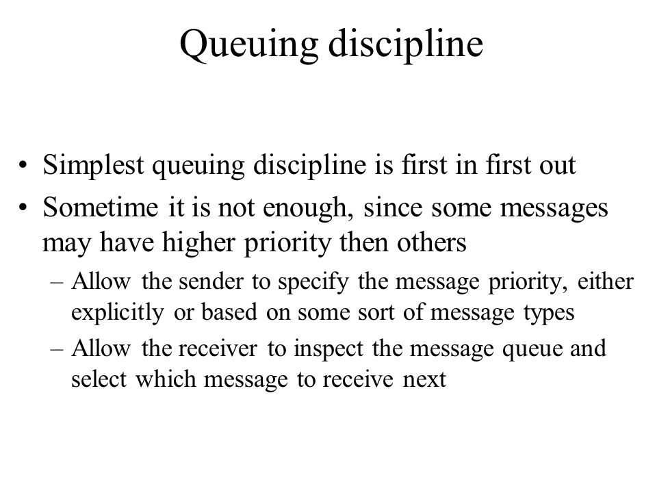 Queuing discipline Simplest queuing discipline is first in first out
