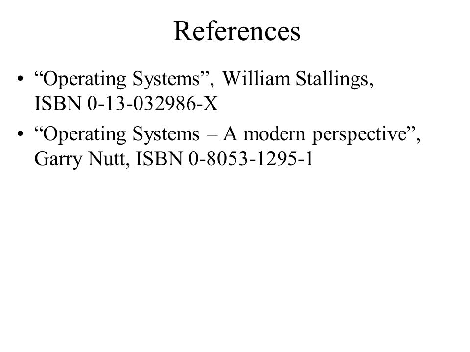 References Operating Systems , William Stallings, ISBN 0-13-032986-X