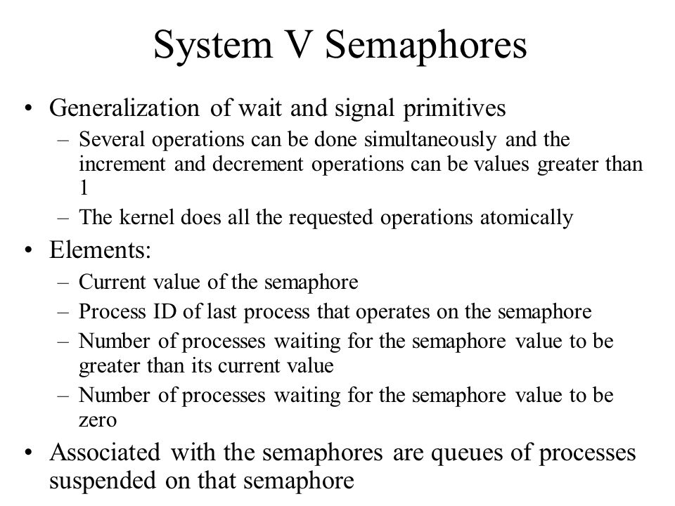 System V Semaphores Generalization of wait and signal primitives