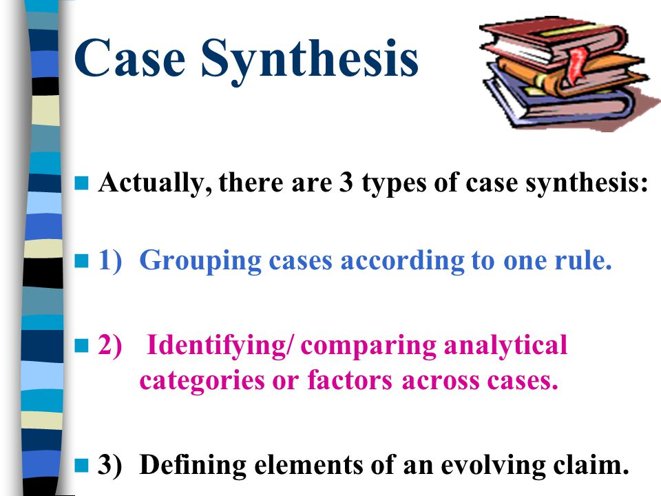 Case Synthesis Actually, there are 3 types of case synthesis: