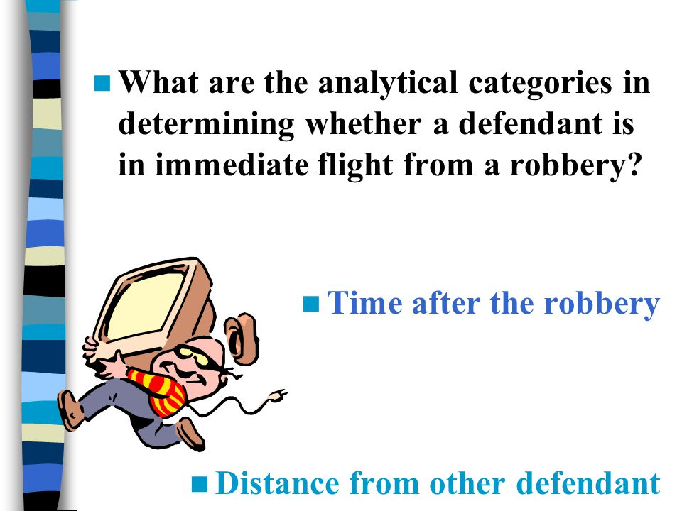 What are the analytical categories in determining whether a defendant is in immediate flight from a robbery