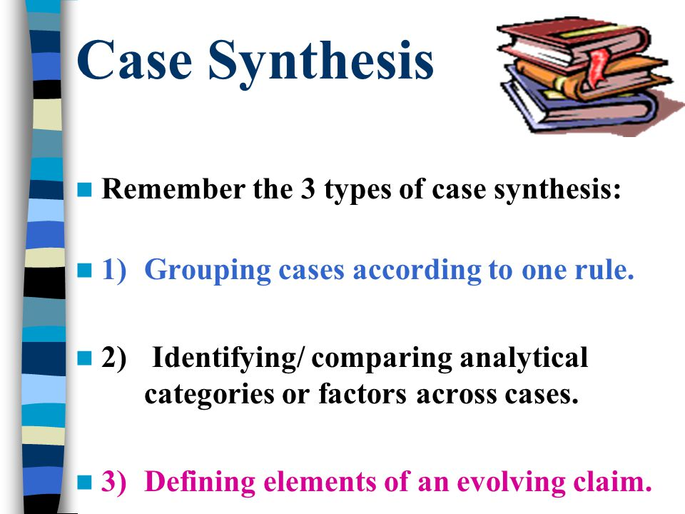 Case Synthesis Remember the 3 types of case synthesis: