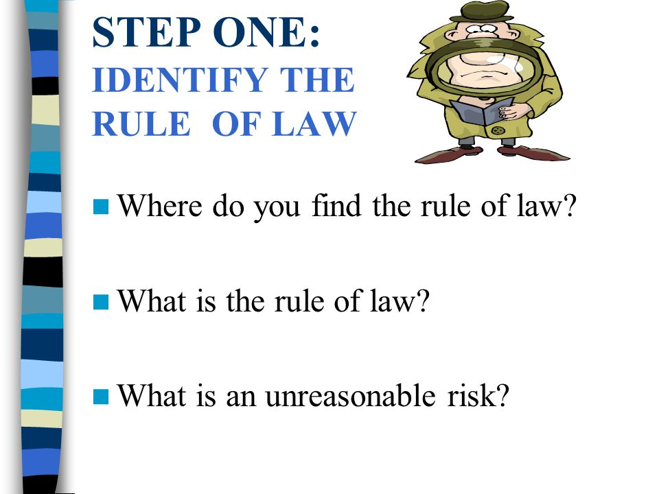 STEP ONE: IDENTIFY THE RULE OF LAW